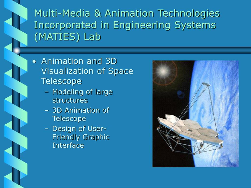 Multi-Media & Animation Technologies Incorporated in Engineering Systems (MATIES) Lab