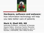 hardware software and wetware how information technology will help you take better care of patients