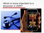 which is more important to a physician in 2009