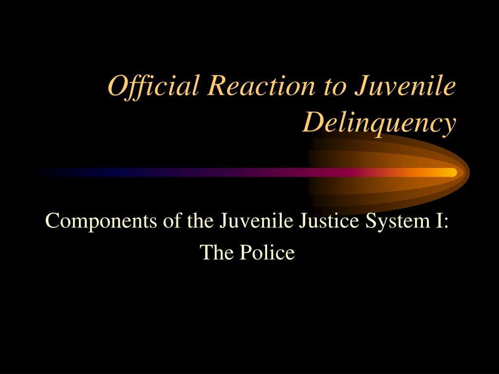 official reaction to juvenile delinquency l.