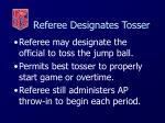 referee designates tosser