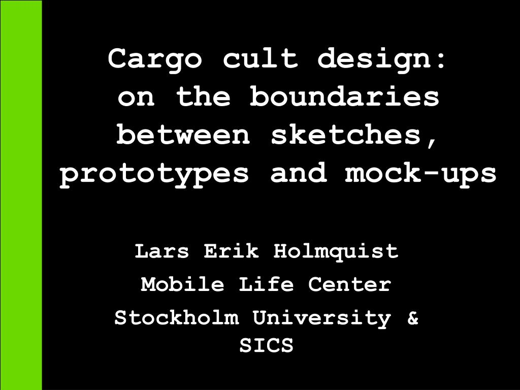 cargo cult design on the boundaries between sketches prototypes and mock ups l.