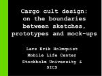 cargo cult design on the boundaries between sketches prototypes and mock ups