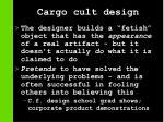 cargo cult design