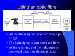 using an optic fibre