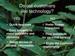 do our customers like technology