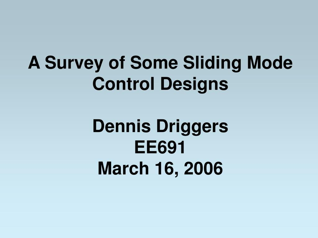 a survey of some sliding mode control designs dennis driggers ee691 march 16 2006 l.