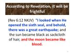 according to revelation it will be frightful