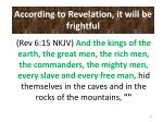 according to revelation it will be frightful44
