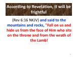 according to revelation it will be frightful45