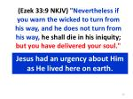 jesus had an urgency about him as he lived here on earth