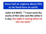 jesus had an urgency about him as he lived here on earth31