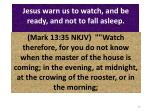 jesus warn us to watch and be ready and not to fall asleep