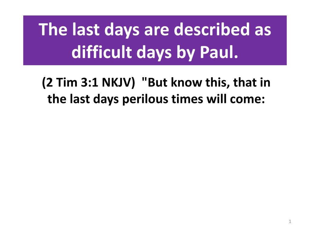 the last days are described as difficult days by paul l.