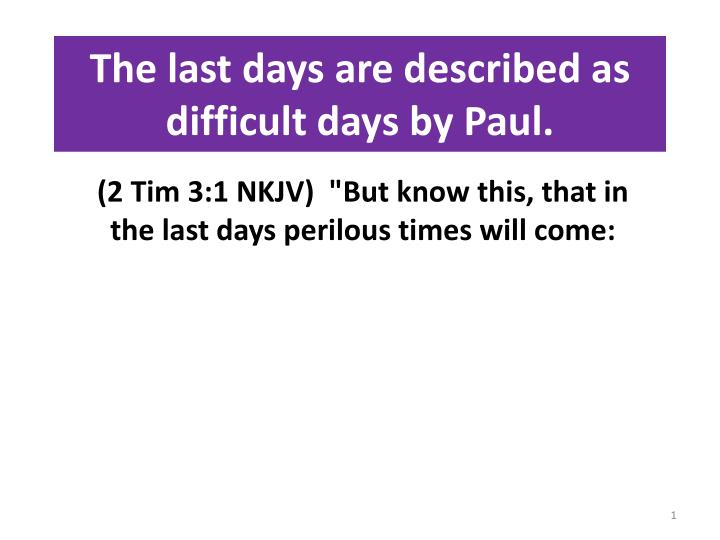 the last days are described as difficult days by paul n.