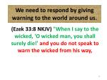 we need to respond by giving warning to the world around us25