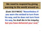 we need to respond by giving warning to the world around us27