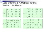 let s enter the 5 a i matrices for this device 1 to 4 here