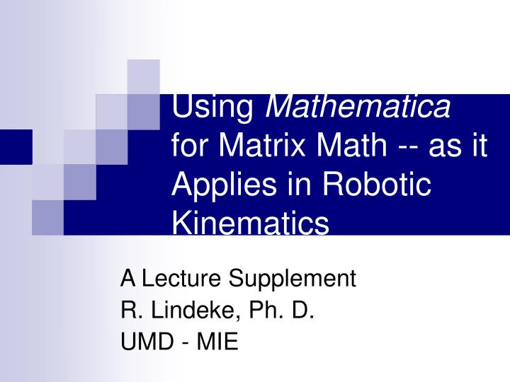 using mathematica for matrix math as it applies in robotic kinematics n.