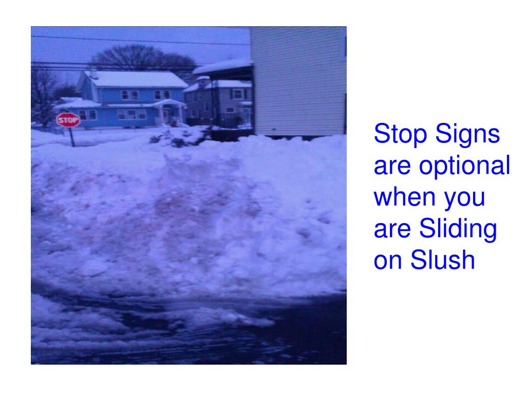 Stop Signs are optional when you are Sliding on Slush