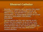 sheered catheter