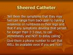 sheered catheter112
