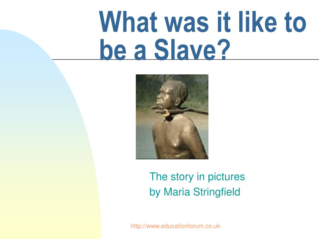 what was it like to be a slave l.