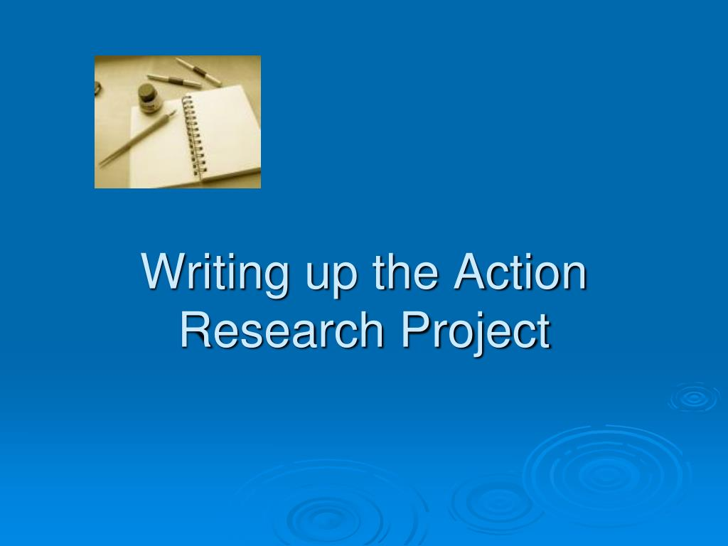 writing up the action research project l.