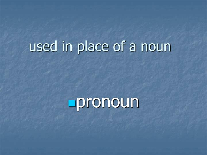 used in place of a noun n.