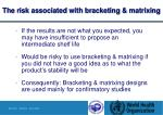 the risk associated with bracketing matrixing