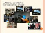 learning commons av production spaces