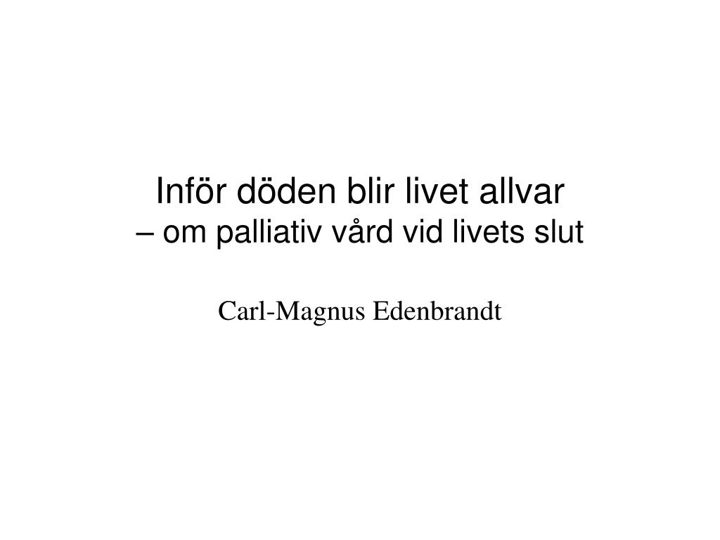 inf r d den blir livet allvar om palliativ v rd vid livets slut carl magnus edenbrandt l.