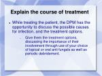 explain the course of treatment