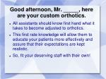 good afternoon mr here are your custom orthotics