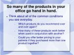 so many of the products in your office go hand in hand