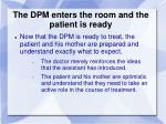 the dpm enters the room and the patient is ready