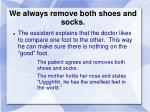 we always remove both shoes and socks