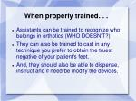 when properly trained