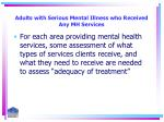 adults with serious mental illness who received any mh services23