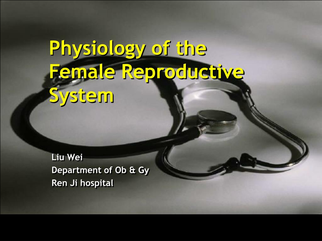 physiology of the female reproductive system l.