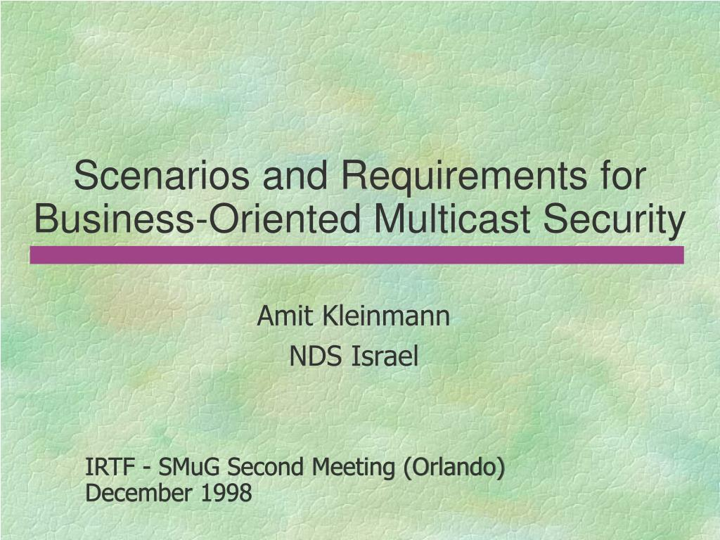 scenarios and requirements for business oriented multicast security l.