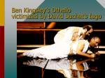 ben kingsley s othello victimized by david suchet s iago