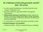 ki a h tr nyos helyzet gyermek tanul ktv 121 14