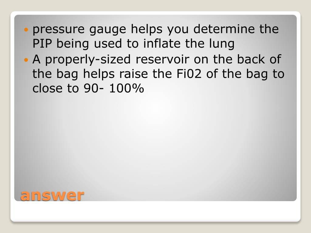 pressure gauge helps you determine the PIP being used to inflate the lung