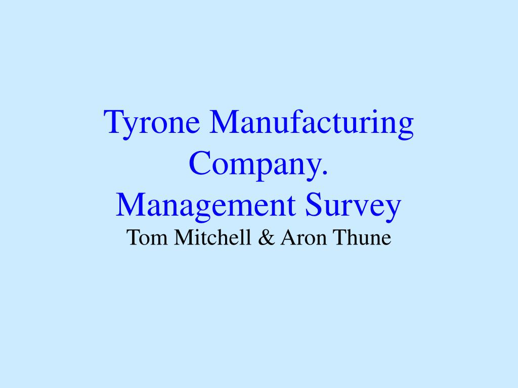 tyrone manufacturing company management survey l.