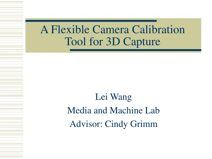 a flexible camera calibration tool for 3d capture n.