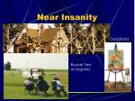near insanity