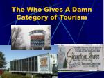 the who gives a damn category of tourism