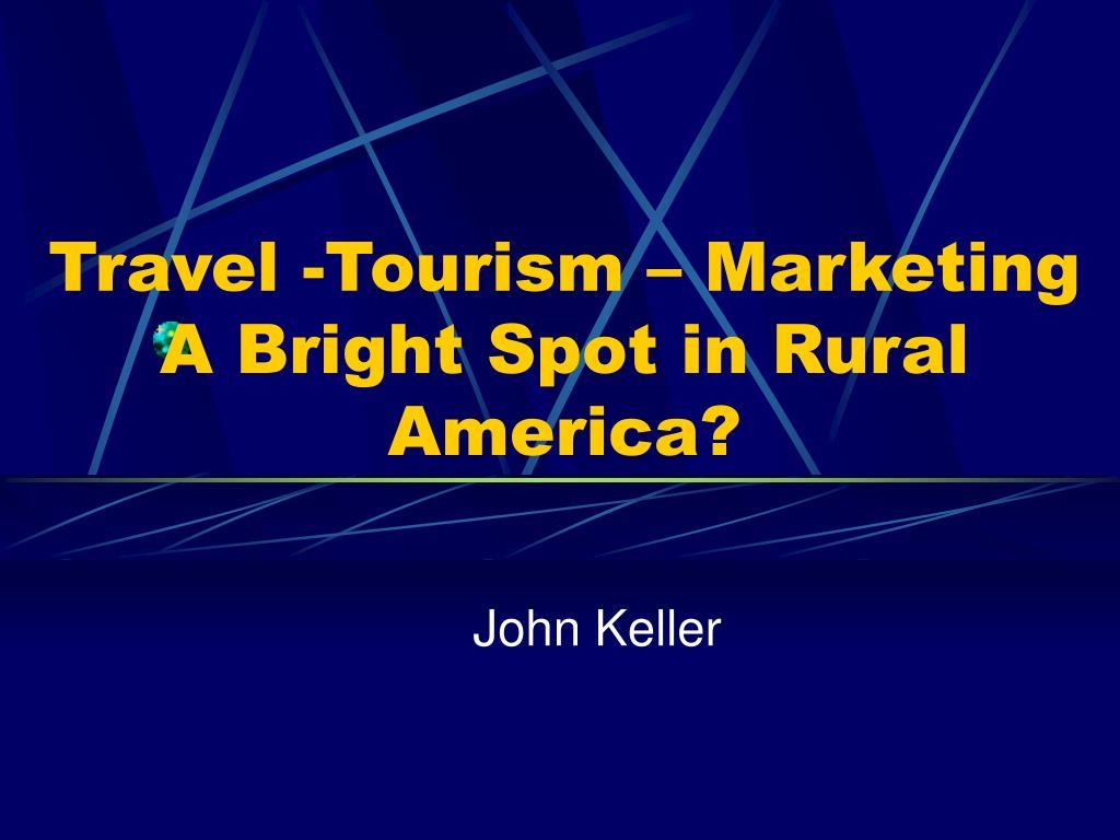 travel tourism marketing a bright spot in rural america l.
