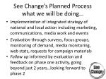 see change s planned process what we will be doing